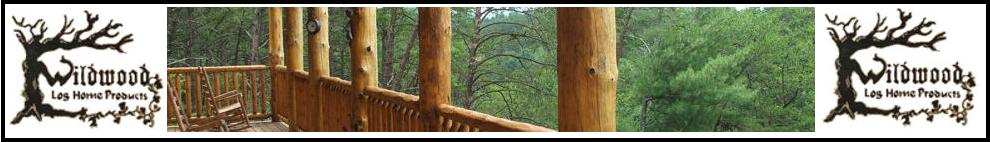 Wildwood Log Homes Your Source For All Of Your Log Home And Rustic Cabin Needs Including Stains, Screws, Caulk, Chinking, Kiln Dried Logs, Graded Certified Logs, Hand Hewn Logs & Sidings, All Tounge & Groove Products, Round & Natural Porch Posts, Rough Sawn Lumber. And Custom Designed Log Homes